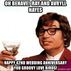 Austin Powers Drink - OH BEHAVE!  Ray and Avryll Hayes Happy 42nd Wedding Anniversary you groovy love birds!