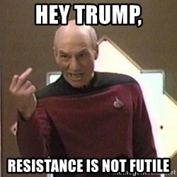 Picard Finger - Hey Trump, Resistance is not Futile
