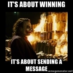 Not about the money joker - IT'S ABOUT WINNING IT'S ABOUT SENDING A MESSAGE