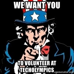 I Want You - We want you to volunteer at techolympics