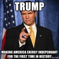 arnold schwarzenegger - trump making america energy independant for the first time in history