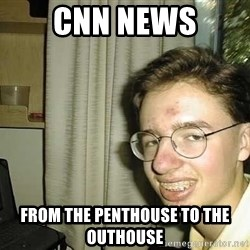 uglynerdboy - cnn news from the penthouse to the outhouse