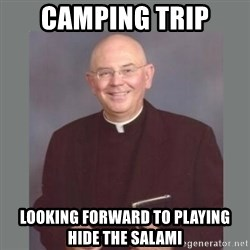 The Non-Molesting Priest - camping trip looking forward to playing hide the salami