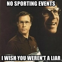 will ferrell - No sporting events I wish you weren't a liar