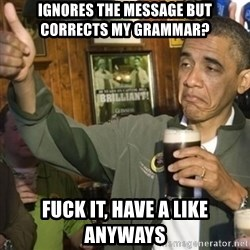 THUMBS UP OBAMA - Ignores the message but corrects my grammar? Fuck it, have a like anyways
