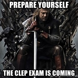 Eddard Stark - Prepare yourself The Clep exam is coming