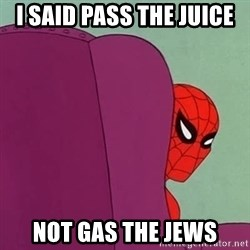 Suspicious Spiderman - i said pass the JUICE  not gas the jews