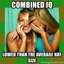 Laughing Girls  - combined iq lower than the average hat size