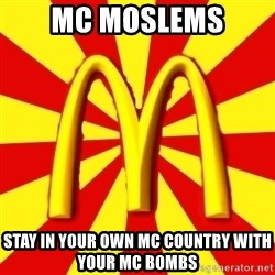 McDonalds Peeves - mc moslems stay in your own mc country with your mc bombs