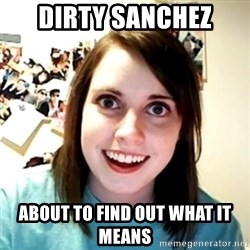 Clingy Girlfriend - dirty sanchez about to find out what it means