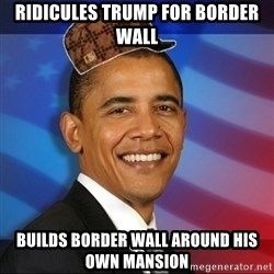 Scumbag Obama - Ridicules trump for border wall Builds border wall around his own mansion