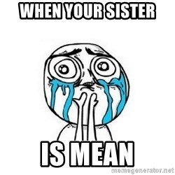 crying - When your sister  Is mean