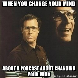will ferrell - When you change your mind about a podcast about changing your mind