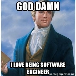 Joseph Smith - God damn i love being software engineer