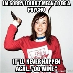 "Crazy Girlfriend Ellen - Im sorry I didn't mean to be a psycho It""ll  never happen agai....""oo wine """