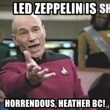 Patrick Stewart WTF - Led Zeppelin is  horrendous, Heather BC!