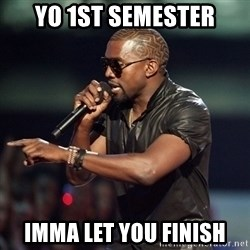 Kanye - Yo 1st semester Imma let you finish
