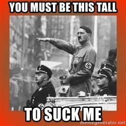 Heil Hitler - You must be this tall to suck me