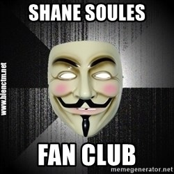 Anonymous memes - SHANE SOULES FAN CLUB