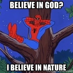 Spiderman Tree - believe in god? i believe in nature