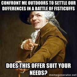 Joseph Ducreaux - confront me outdoors to settle our differences in a battle of fisticuffs does this offer suit your needs?