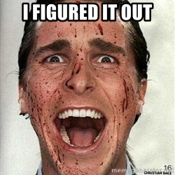 american psycho - I figured it out