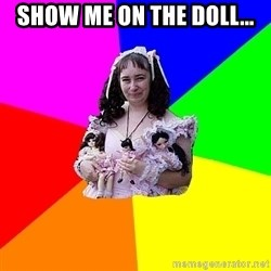 dollfucker - show me on the doll...