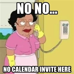 Family guy maid - NO NO... NO calendar invite here