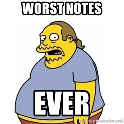 Comic Book Guy Worst Ever - Worst Notes Ever