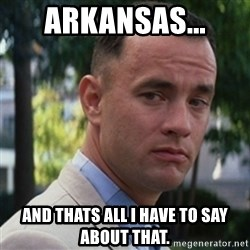 forrest gump - ARKANSAS... And Thats All I have To Say About That.