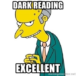 Mr Burns meme - Dark reading excellent