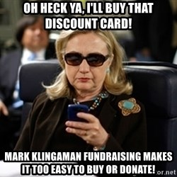 Hillary Clinton Texting - Oh heck ya, i'll buy that discount card! mark klingaman fundraising makes it too easy to buy or donate!