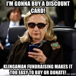 Hillary Clinton Texting - i'm gonna buy a discount card! klingaman fundraising makes it too easy to buy or donate!
