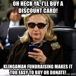 Hillary Clinton Texting - oh heck ya, i'll buy a discount card! klingaman fundraising makes it too easy to buy or donate!