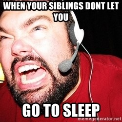 Angry Gamer - When your siblings dont let you Go to sleep