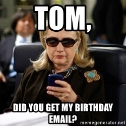 Hillary Clinton Texting - Tom, did you get my birthday email?