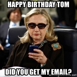 Hillary Clinton Texting - happy birthday tom did you get my email?