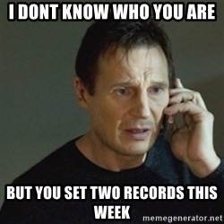 taken meme - i dont know who you are but you set two records this week