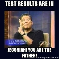 Maury Povich Father - test results are in Jeconiah! you are the father!