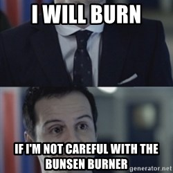 Misleading Moriarty - I will burn If I'm not careful with the Bunsen burner