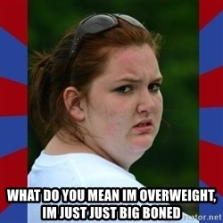 Fat Girlfriend in Denail -  What do you mean im overweight, im just just big boned