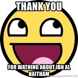 Awesome Smiley - THANK YOU FOR WATHING ABOUT IBN AL HAITHAM