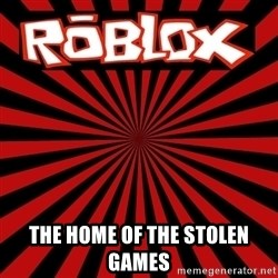 Roblox -  the home of the stolen games