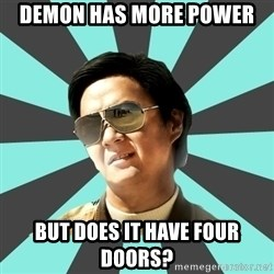 mr chow - Demon has more power but does it have four doors?