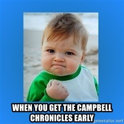 yes baby 2 -  When you get the Campbell Chronicles Early