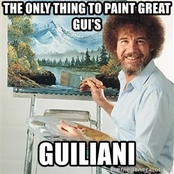SAD BOB ROSS - THE only thing to paint great gui's Guiliani
