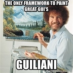 SAD BOB ROSS - THE only framework To paint great GUI's GUIliani