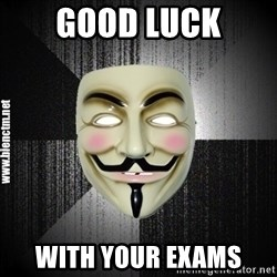 Anonymous memes - good luck with your exams