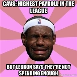 LeBron James - Cavs: highest payroll in the league But Lebron says they're not spending enough