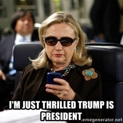 Hillary Clinton Texting -  I'm just thrilled Trump is president